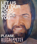 Illegal Pete's Let us put our food inside you. Please.
